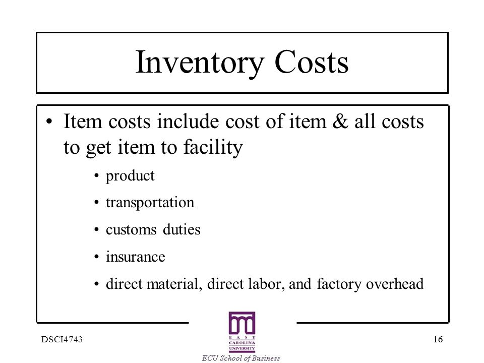 Inventory Costs Item costs include cost of item & all costs to get item to facility. product. transportation.