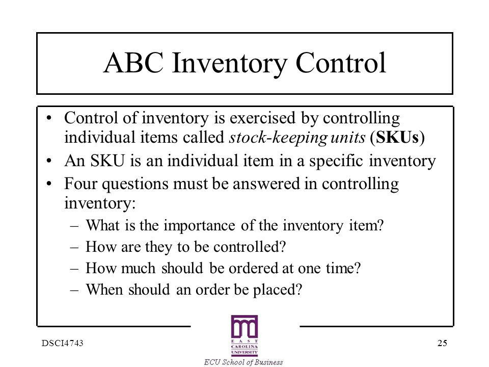 ABC Inventory Control Control of inventory is exercised by controlling individual items called stock-keeping units (SKUs)