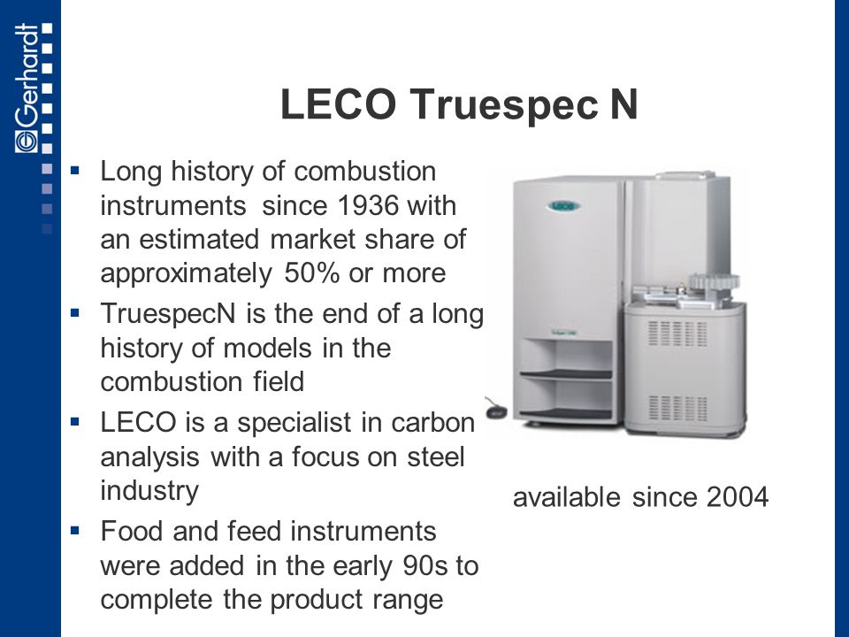 LECO Truespec N Long history of combustion instruments since 1936 with an estimated market share of approximately 50% or more.