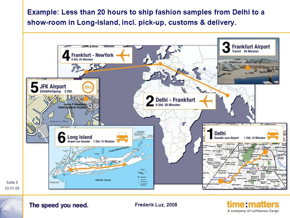 Example: Less than 20 hours to ship fashion samples from Delhi to a show-room in Long-Island, incl.