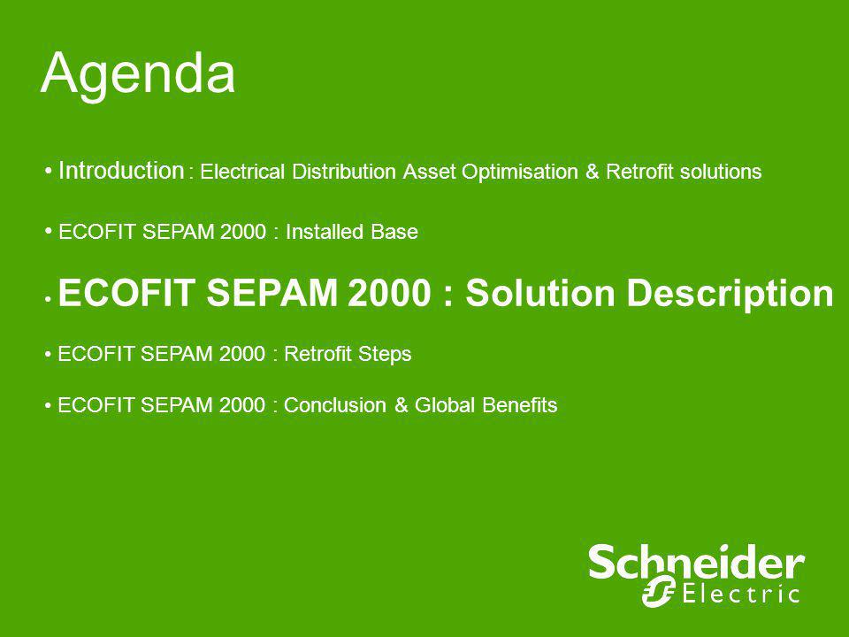 Agenda Introduction : Electrical Distribution Asset Optimisation & Retrofit solutions. ECOFIT SEPAM 2000 : Installed Base.