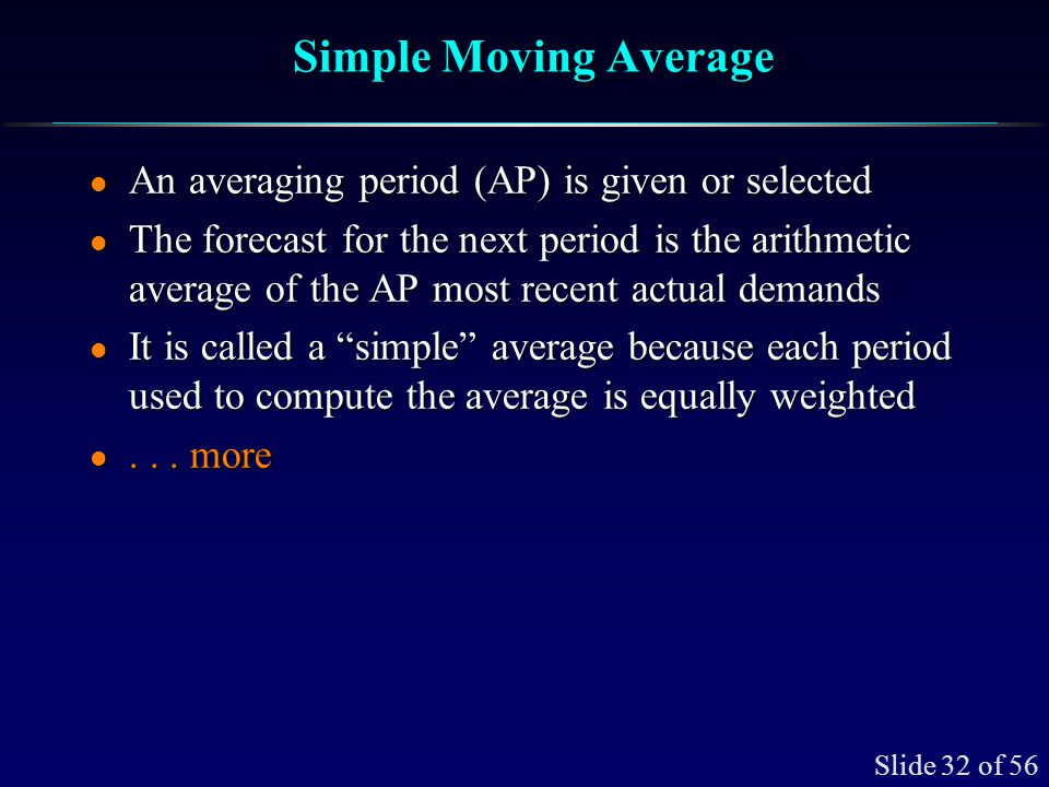 Simple Moving Average It is called moving because as new demand data becomes available, the oldest data is not used.