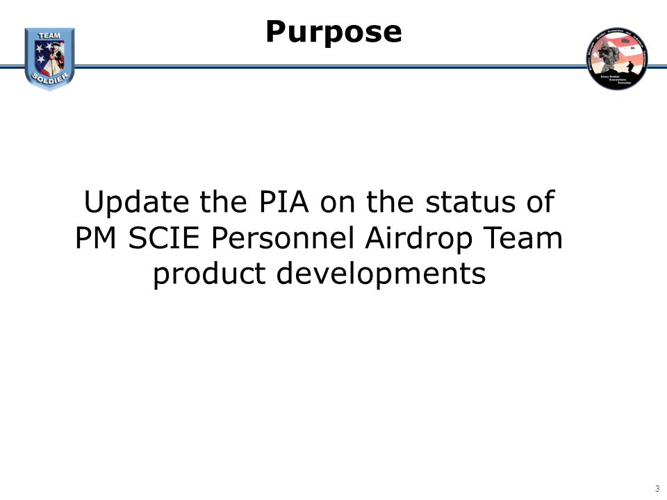 Purpose Update the PIA on the status of PM SCIE Personnel Airdrop Team product developments