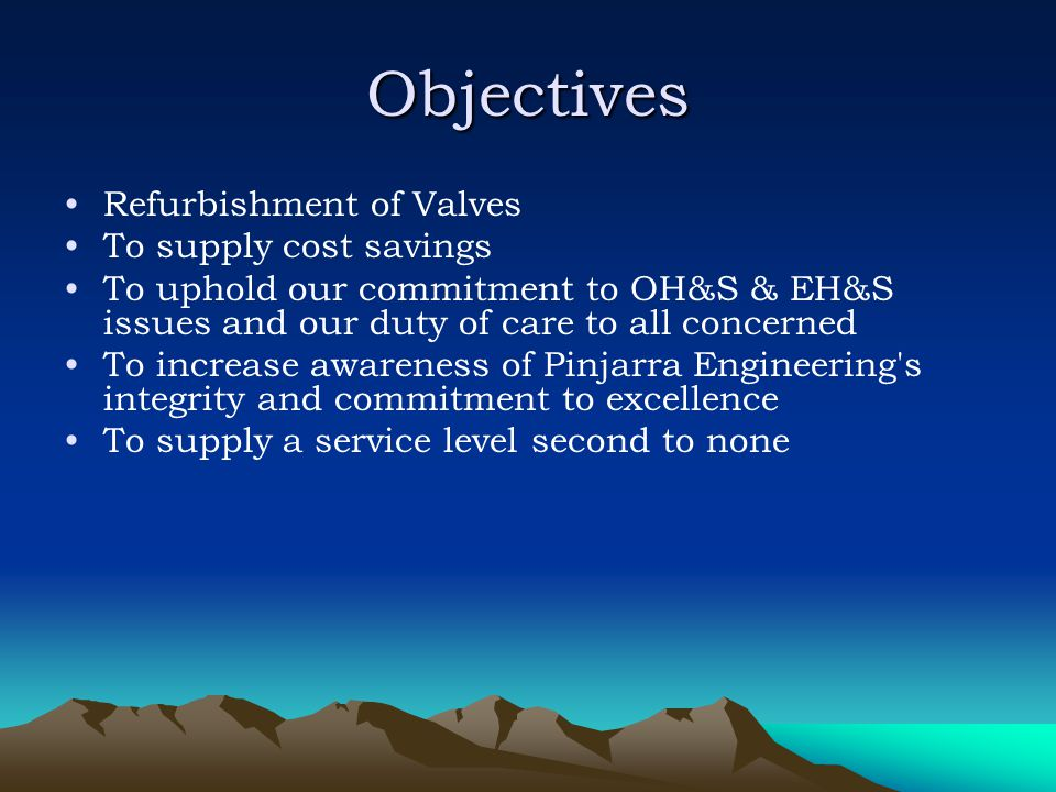 Objectives Refurbishment of Valves To supply cost savings