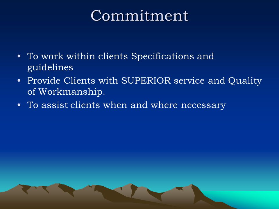 Commitment To work within clients Specifications and guidelines