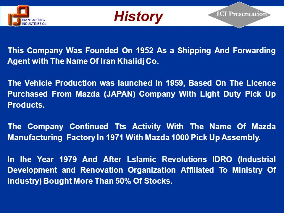 History This Company Was Founded On 1952 As a Shipping And Forwarding Agent with The Name Of Iran Khalidj Co.