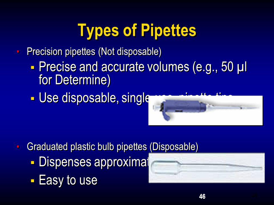2005 Types of Pipettes. Precision pipettes (Not disposable) Precise and accurate volumes (e.g., 50 µl for Determine)
