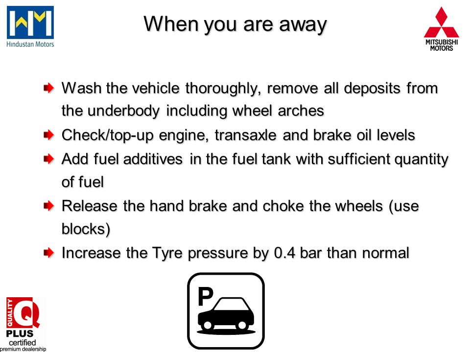 When you are away Wash the vehicle thoroughly, remove all deposits from the underbody including wheel arches.