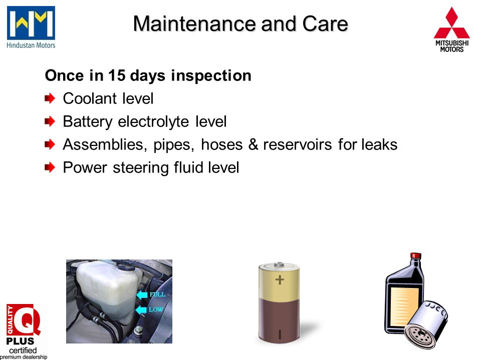 Maintenance and Care Once in 15 days inspection Coolant level