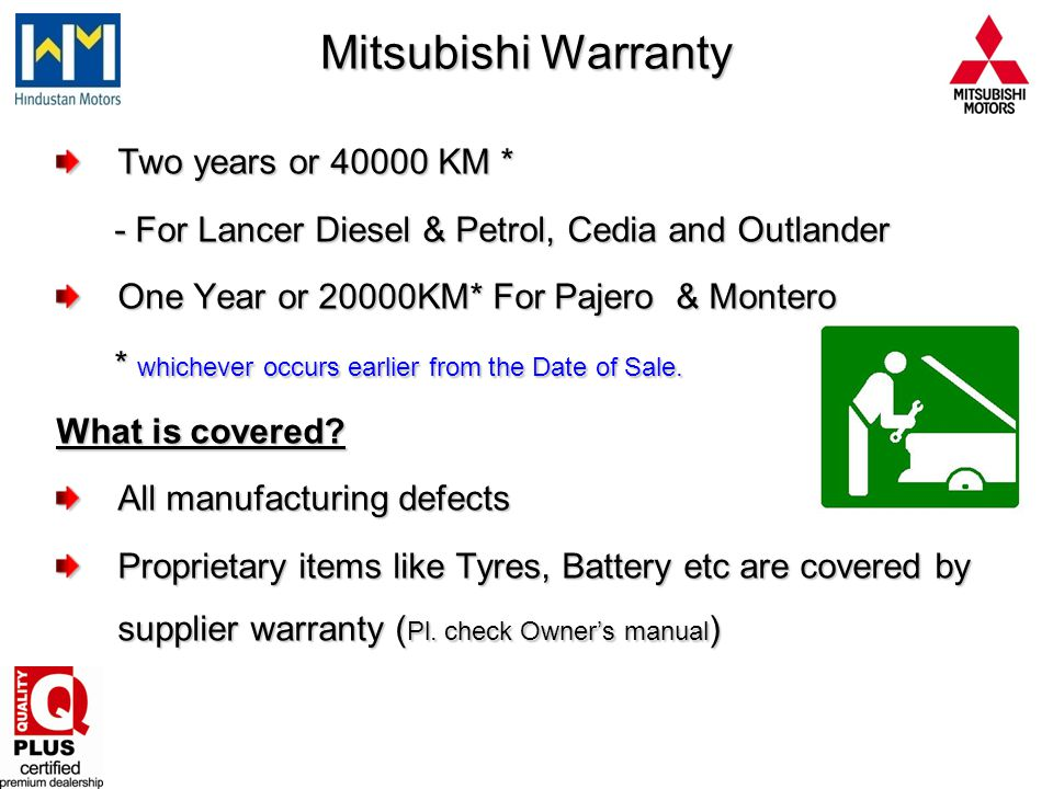 Mitsubishi Warranty Two years or 40000 KM *