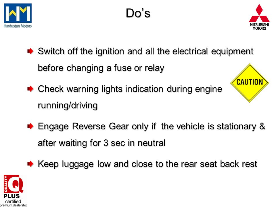 Do's Switch off the ignition and all the electrical equipment before changing a fuse or relay.