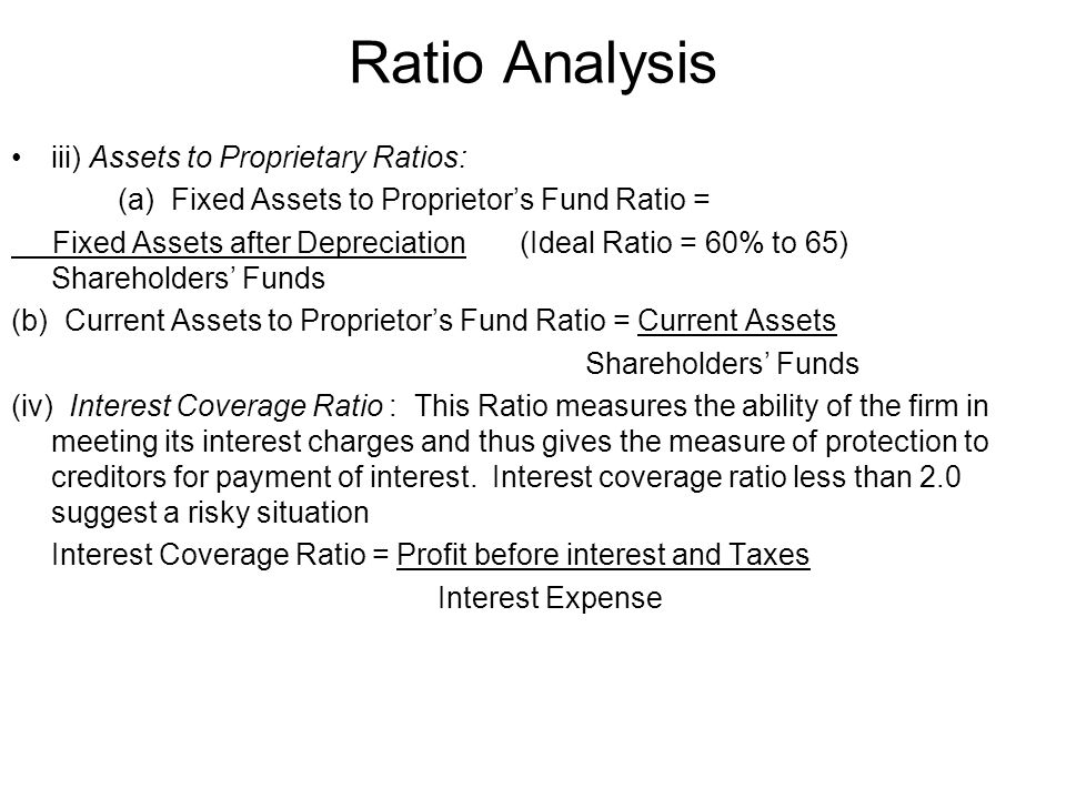 Ratio Analysis iii) Assets to Proprietary Ratios: