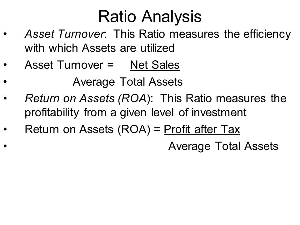 Ratio Analysis Asset Turnover: This Ratio measures the efficiency with which Assets are utilized. Asset Turnover = Net Sales.