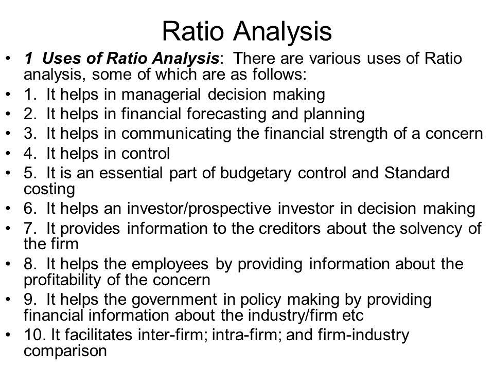 Ratio Analysis 1 Uses of Ratio Analysis: There are various uses of Ratio analysis, some of which are as follows: