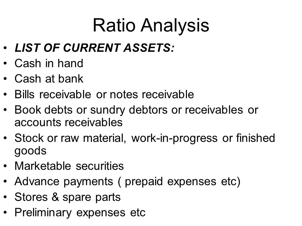 Ratio Analysis LIST OF CURRENT ASSETS: Cash in hand Cash at bank