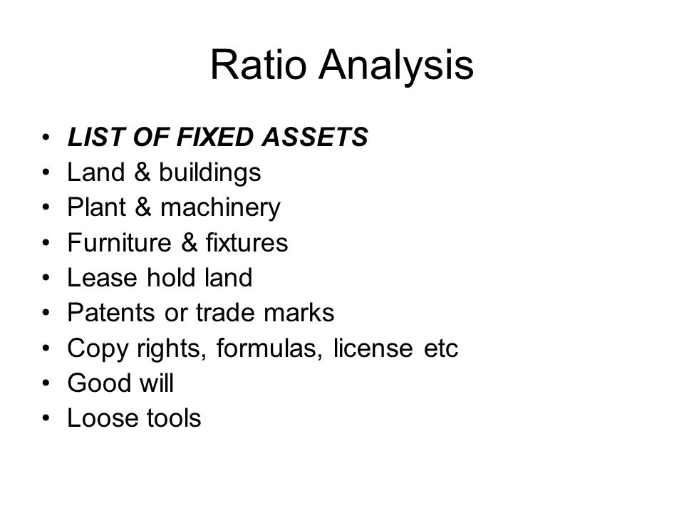 Ratio Analysis LIST OF FIXED ASSETS Land & buildings Plant & machinery
