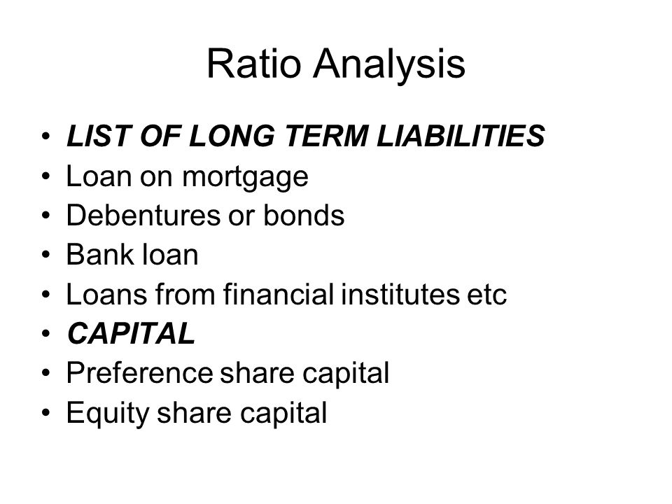 Ratio Analysis LIST OF LONG TERM LIABILITIES Loan on mortgage