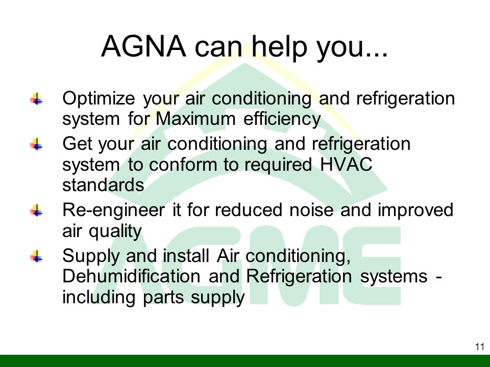 AGNA can help you... Optimize your air conditioning and refrigeration system for Maximum efficiency.