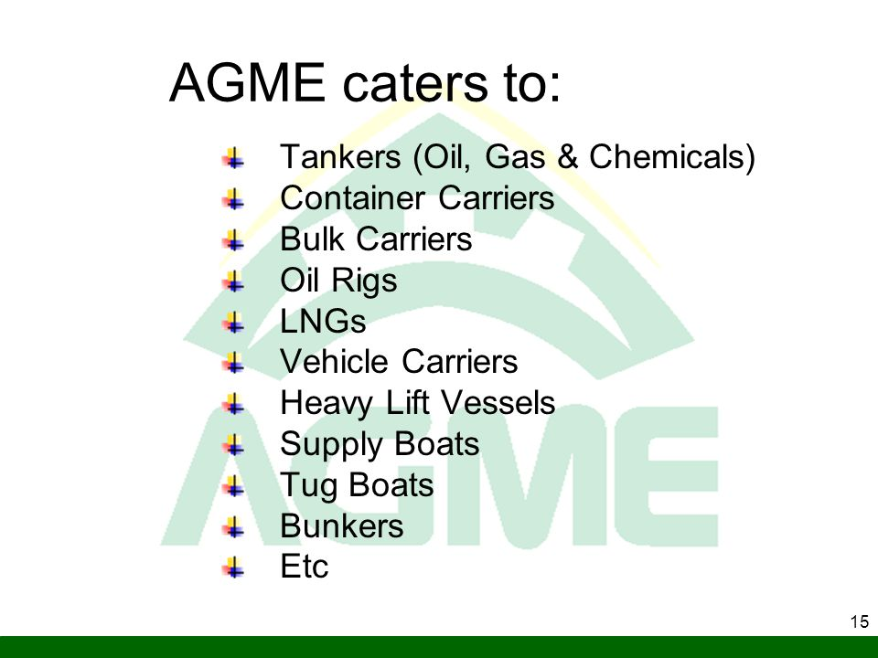 AGME caters to: Tankers (Oil, Gas & Chemicals) Container Carriers