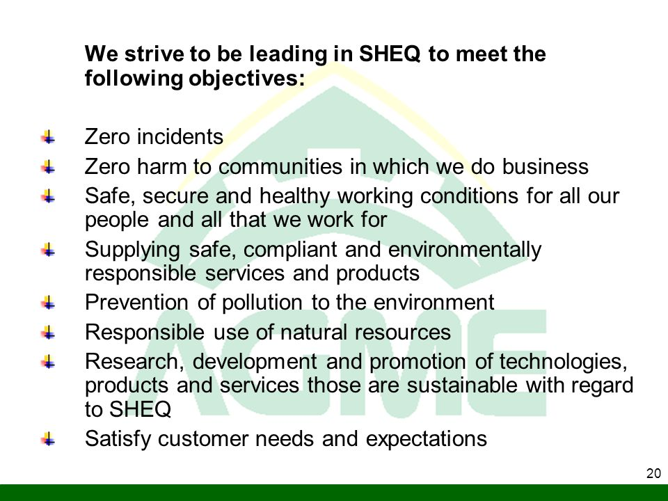 We strive to be leading in SHEQ to meet the following objectives: