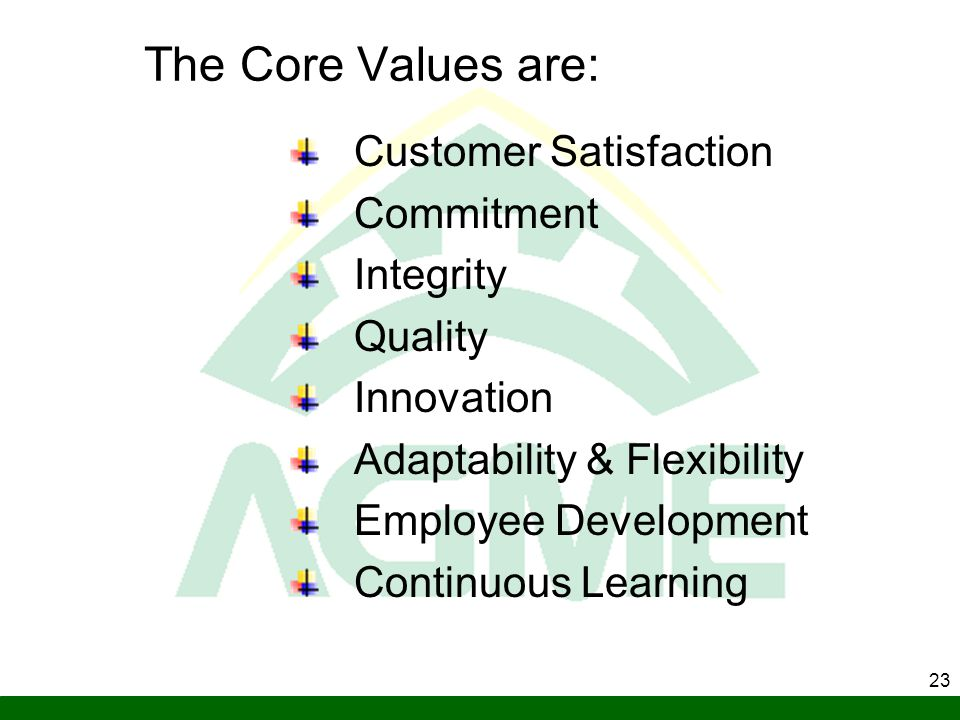 The Core Values are: Customer Satisfaction Commitment Integrity