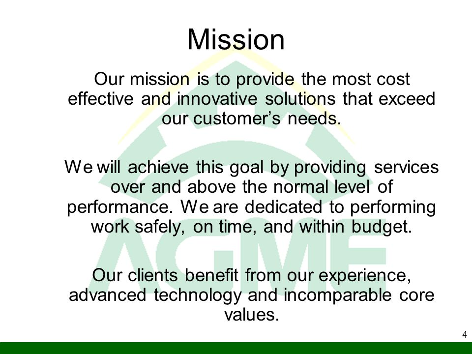 Mission Our mission is to provide the most cost effective and innovative solutions that exceed our customer's needs.