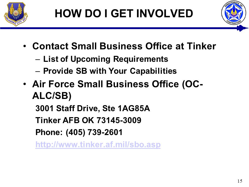 HOW DO I GET INVOLVED Contact Small Business Office at Tinker
