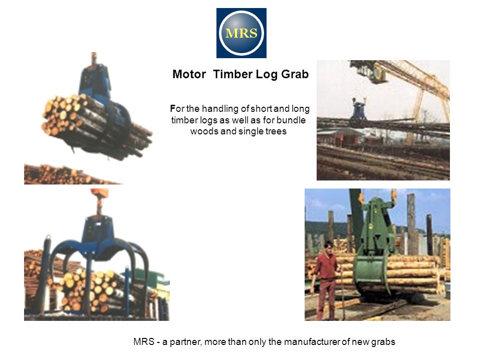 Motor Timber Log Grab For the handling of short and long timber logs as well as for bundle woods and single trees.