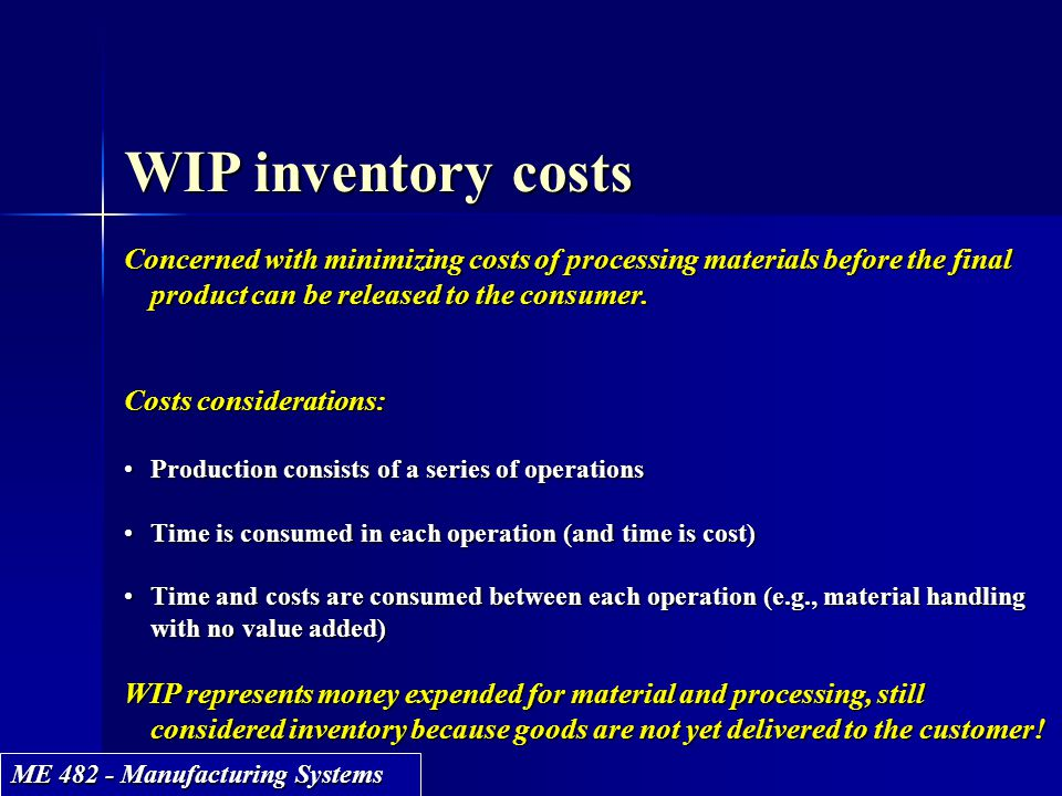 WIP inventory costs Concerned with minimizing costs of processing materials before the final product can be released to the consumer.