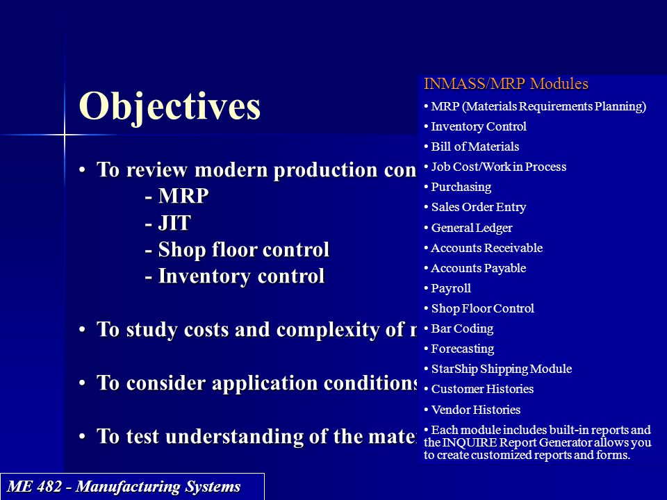 Objectives To review modern production control technologies - MRP - JIT - Shop floor control - Inventory control.