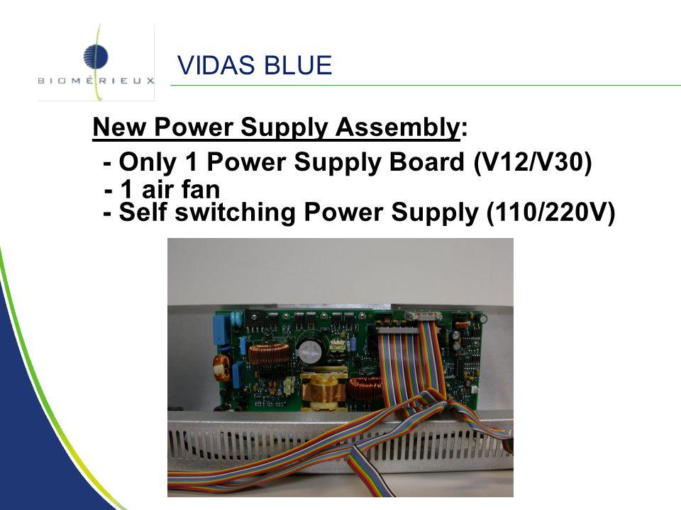 VIDAS BLUE New Power Supply Assembly: - Only 1 Power Supply Board (V12/V30) - 1 air fan.