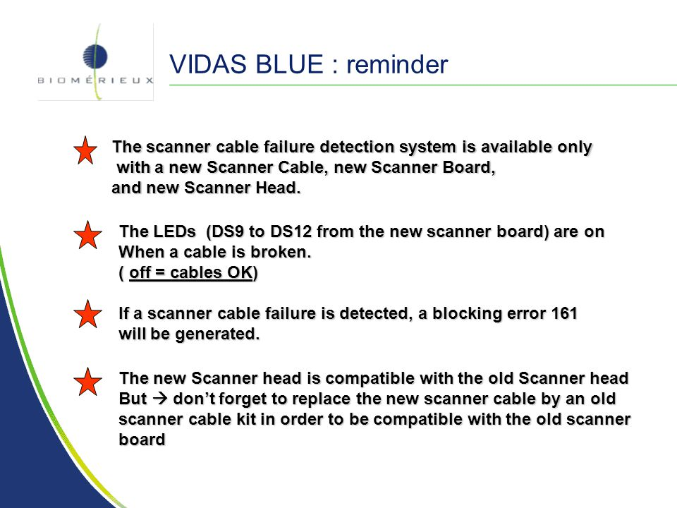 VIDAS BLUE : reminder The scanner cable failure detection system is available only. with a new Scanner Cable, new Scanner Board,
