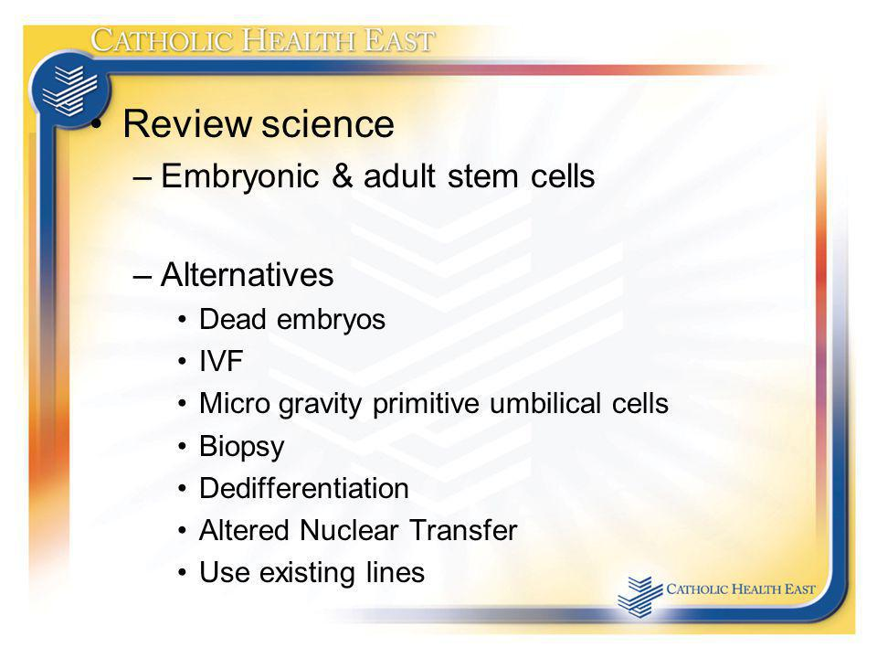 Review science Embryonic & adult stem cells Alternatives Dead embryos