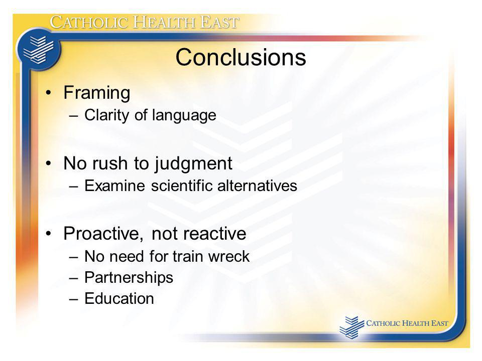 Conclusions Framing No rush to judgment Proactive, not reactive