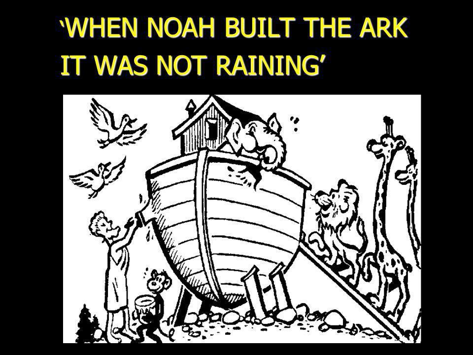 'WHEN NOAH BUILT THE ARK