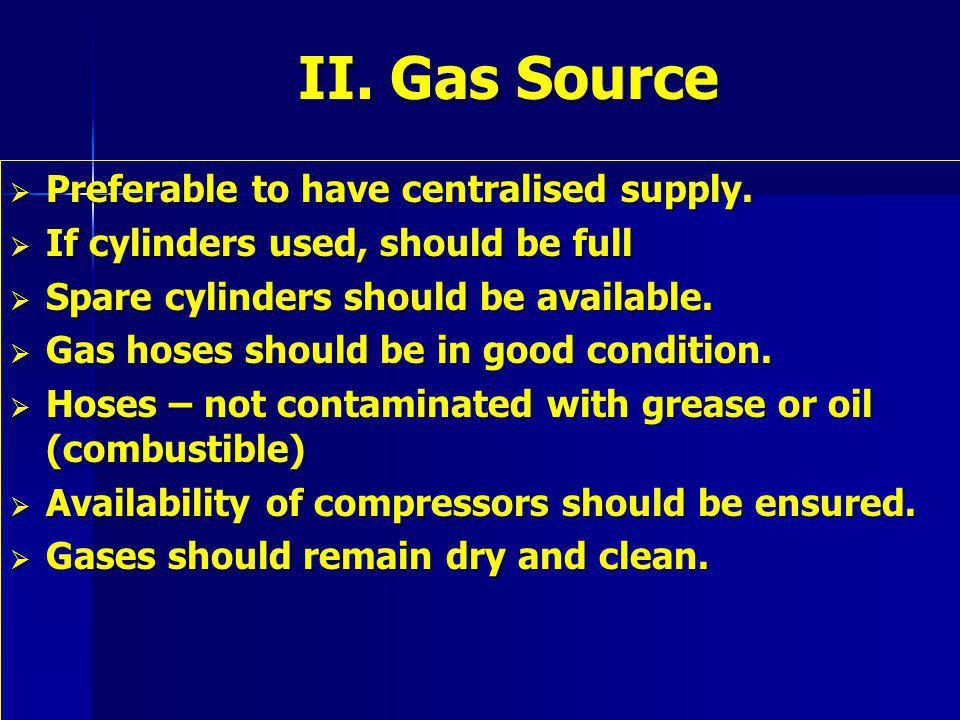 II. Gas Source Preferable to have centralised supply.