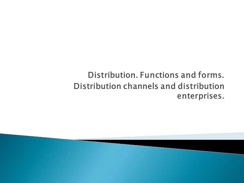 Distribution. Functions and forms.