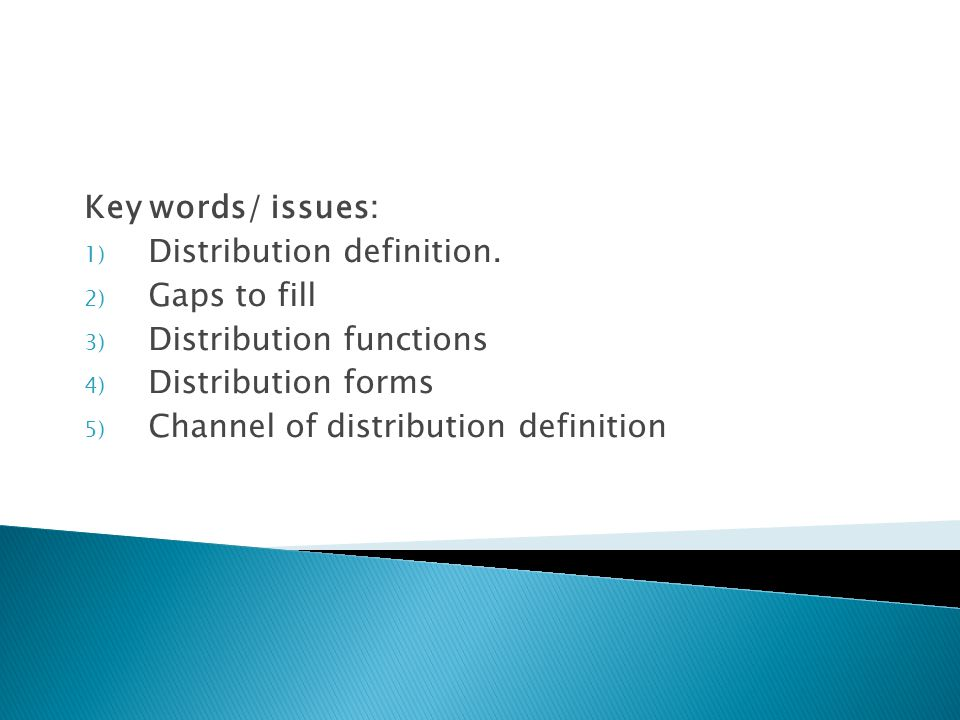Key words/ issues: Distribution definition. Gaps to fill. Distribution functions. Distribution forms.