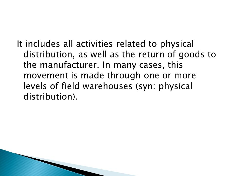 It includes all activities related to physical distribution, as well as the return of goods to the manufacturer.