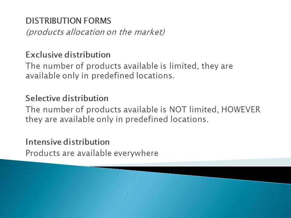 DISTRIBUTION FORMS (products allocation on the market) Exclusive distribution.