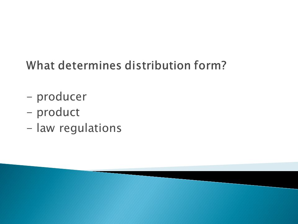 What determines distribution form