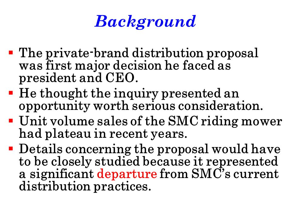 Background The private-brand distribution proposal was first major decision he faced as president and CEO.