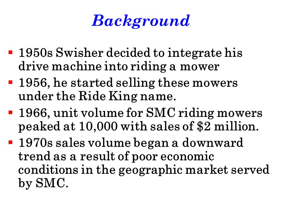 Background 1950s Swisher decided to integrate his drive machine into riding a mower. 1956, he started selling these mowers under the Ride King name.