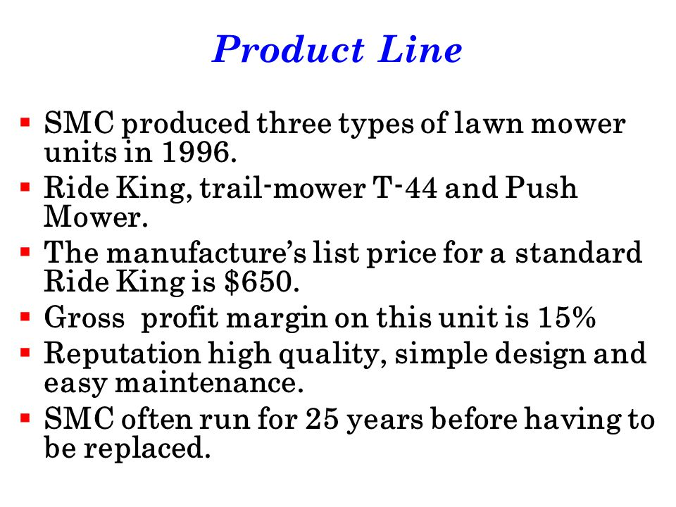 Product Line SMC produced three types of lawn mower units in 1996.