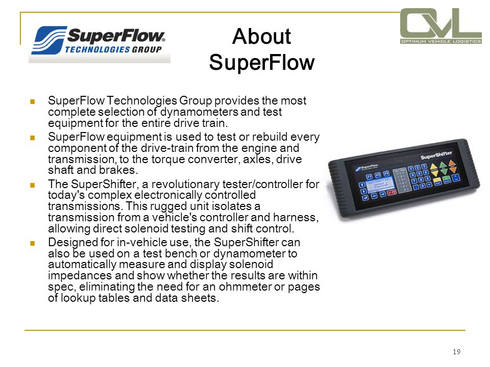 About SuperFlow SuperFlow Technologies Group provides the most complete selection of dynamometers and test equipment for the entire drive train.