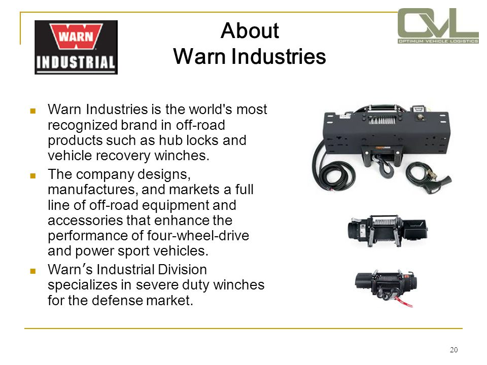About Warn Industries Warn Industries is the world s most recognized brand in off-road products such as hub locks and vehicle recovery winches.