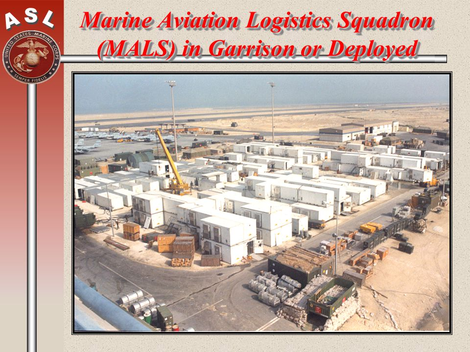 Marine Aviation Logistics Squadron (MALS) in Garrison or Deployed