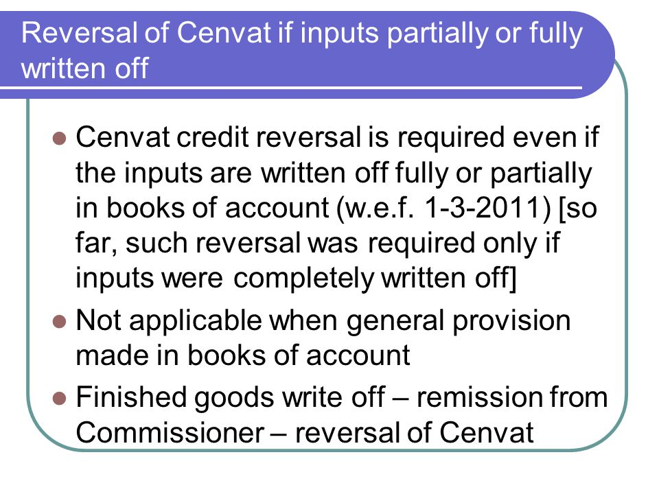 Reversal of Cenvat if inputs partially or fully written off