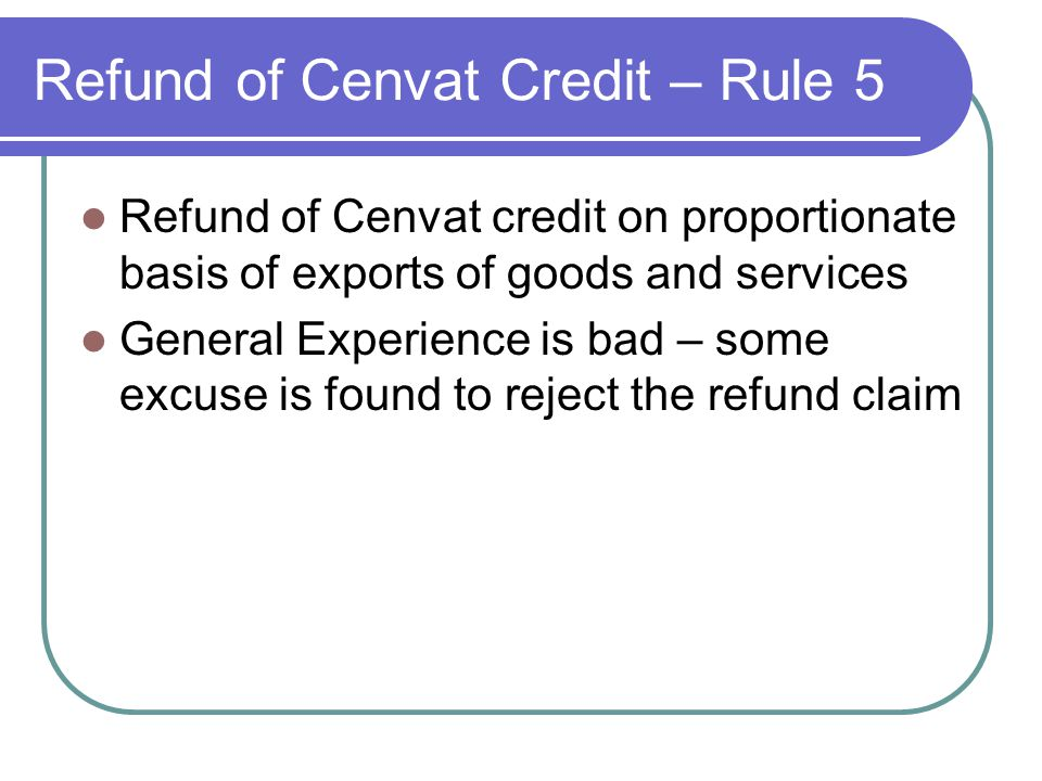 Refund of Cenvat Credit – Rule 5