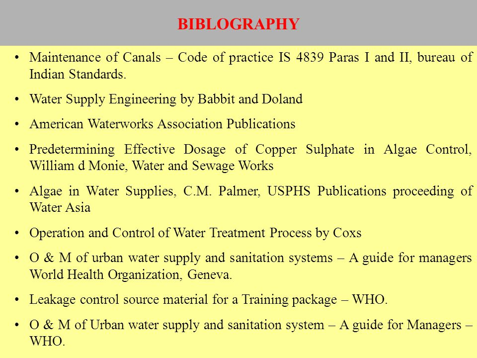 BIBLOGRAPHY Maintenance of Canals – Code of practice IS 4839 Paras I and II, bureau of Indian Standards.